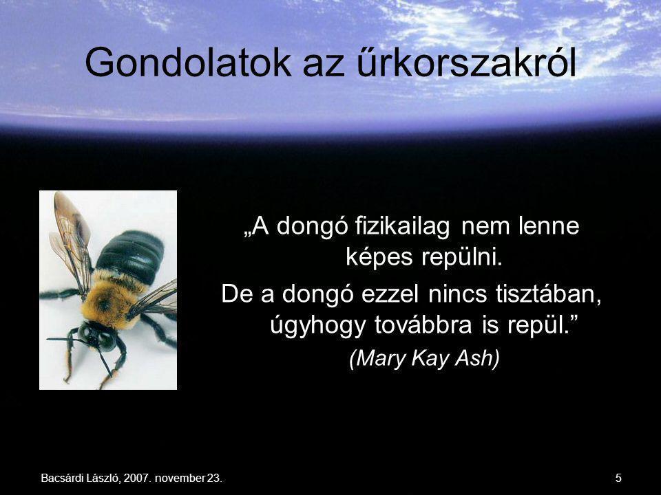 """Bacsárdi László, 2007. november 23.5 Gondolatok az űrkorszakról """"A dongó fizikailag nem lenne képes repülni. De a dongó ezzel nincs tisztában, úgyhogy"""