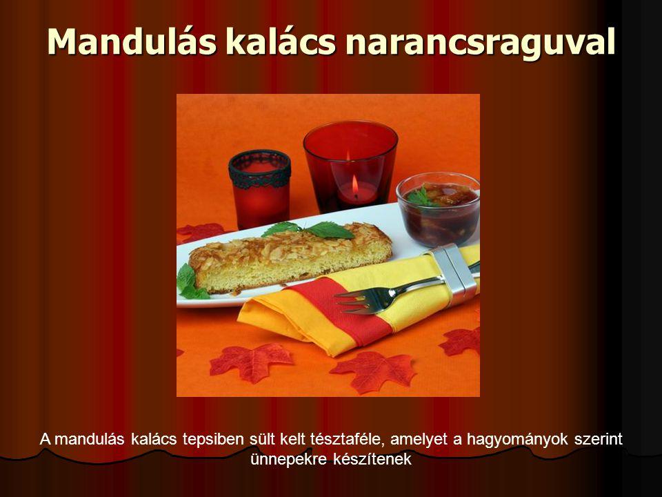 Mandulás kalács narancsraguval A mandulás kalács tepsiben sült kelt tésztaféle, amelyet a hagyományok szerint ünnepekre készítenek
