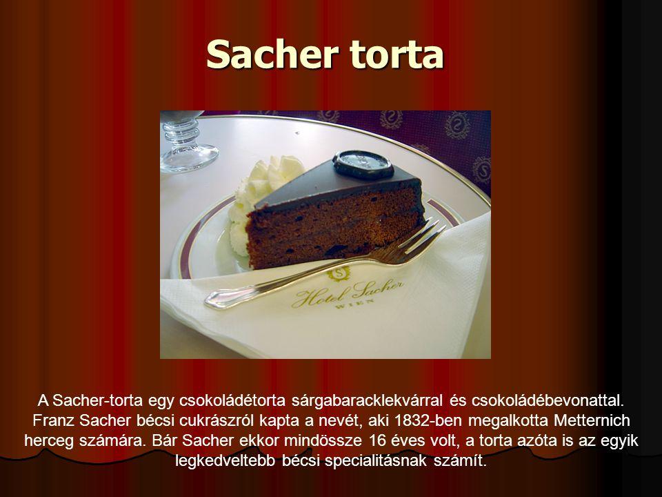Sacher torta A Sacher-torta egy csokoládétorta sárgabaracklekvárral és csokoládébevonattal.