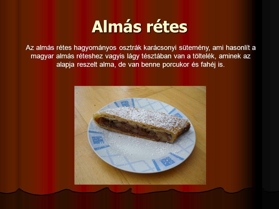 Almás rétes Az almás rétes hagyományos osztrák karácsonyi sütemény, ami hasonlít a magyar almás réteshez vagyis lágy tésztában van a töltelék, aminek az alapja reszelt alma, de van benne porcukor és fahéj is.