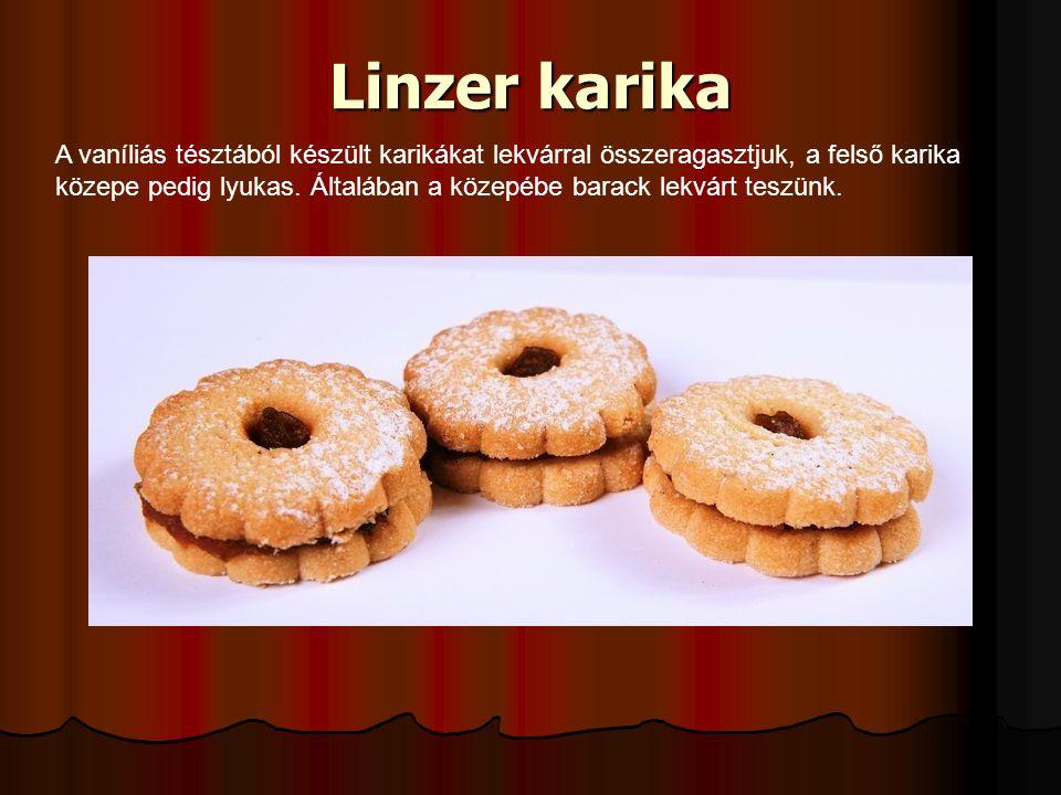 Linzer karika A vaníliás tésztából készült karikákat lekvárral összeragasztjuk, a felső karika közepe pedig lyukas.