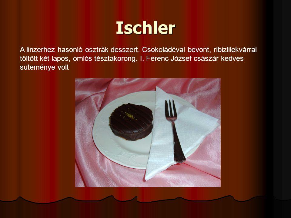 Ischler A linzerhez hasonló osztrák desszert.