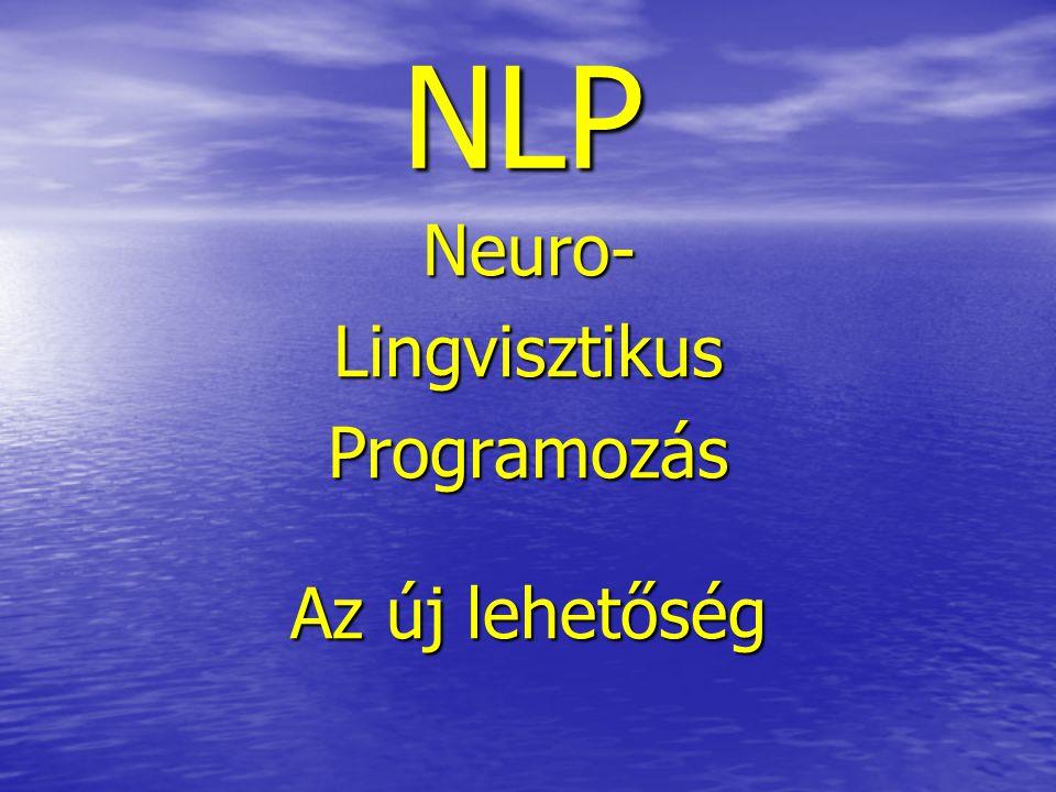 NLP Neuro-LingvisztikusProgramozás Az új lehetőség