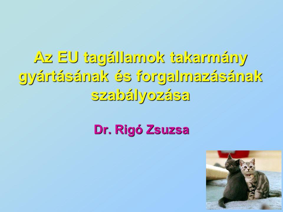 Az EU tagállamok takarmány gyártásának és forgalmazásának szabályozása Dr. Rigó Zsuzsa