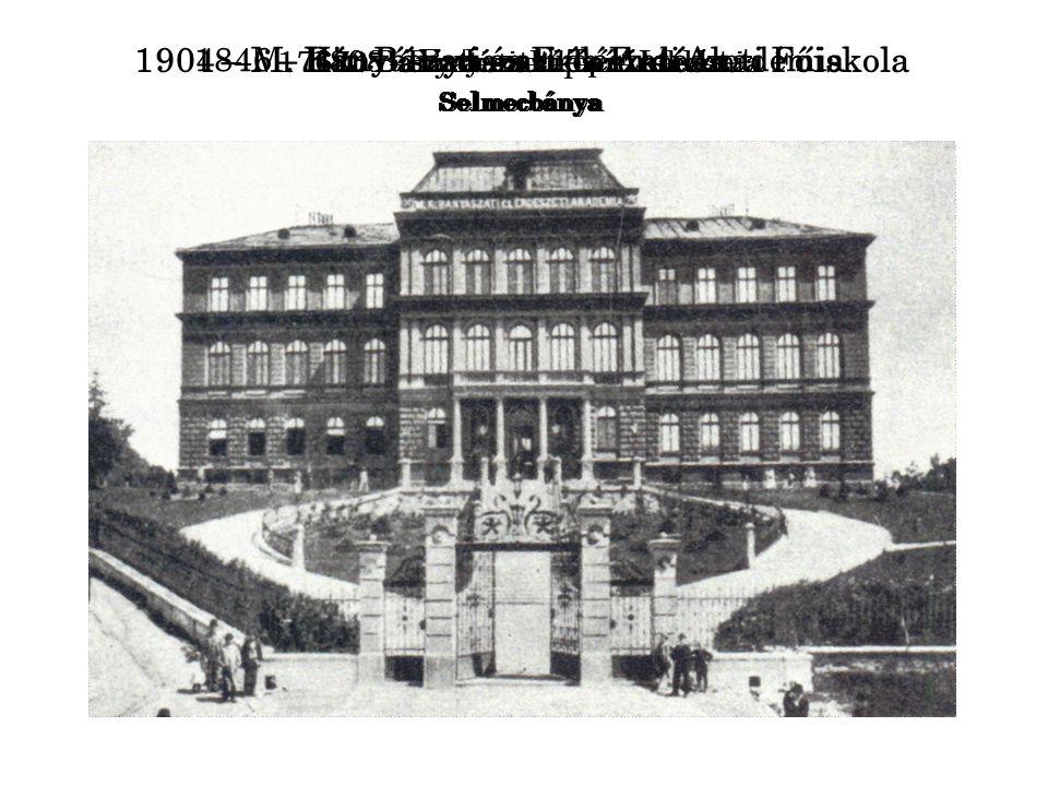 1735 - Bányatisztképző Iskola Selmecbánya 1762 - Bányatisztképző Akadémia Selmecbánya 1808 – Erdészeti Tanintézet Selmecbánya 1846 – Bányászati és Erd