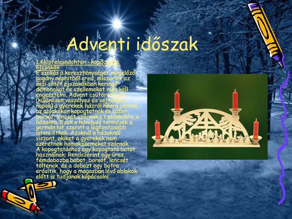 Adventi időszak 1.Klöpfelesnächten - kopácsolós éjszakák E szokás a kereszténységet megelőző pogány néphitből ered, miszerint az őszi sötét éjszakákba