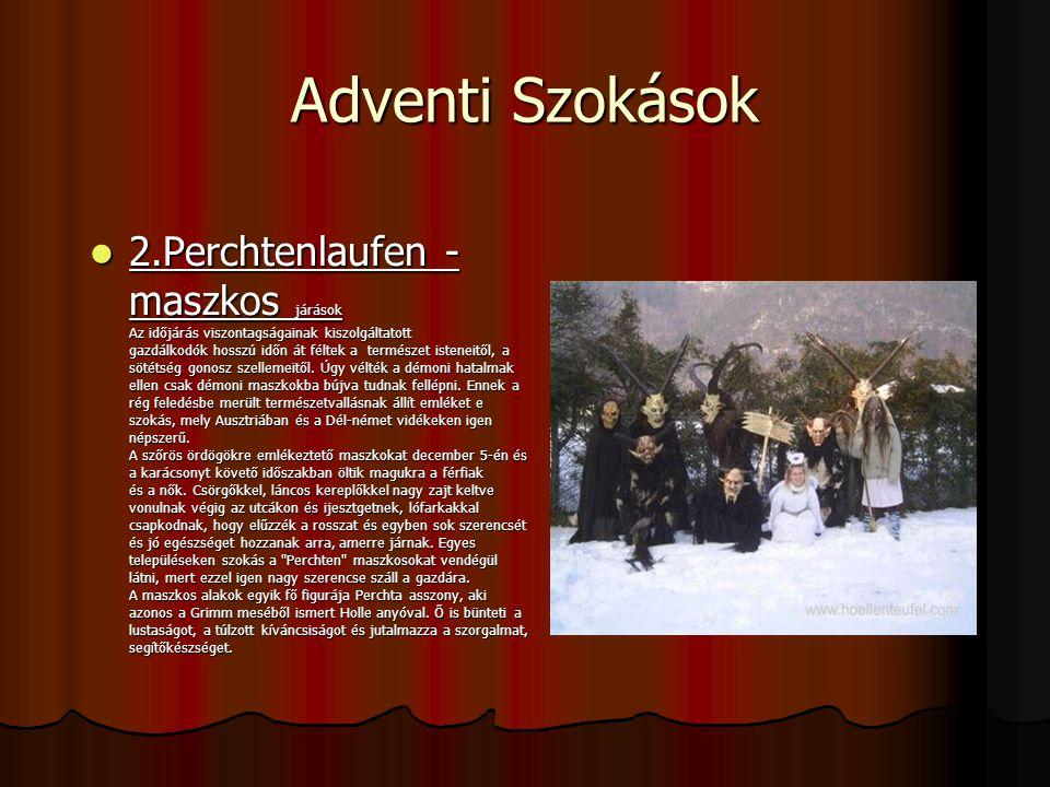 Adventi Szokások 2.Perchtenlaufen - maszkos járások Az időjárás viszontagságainak kiszolgáltatott gazdálkodók hosszú időn át féltek a természet istene