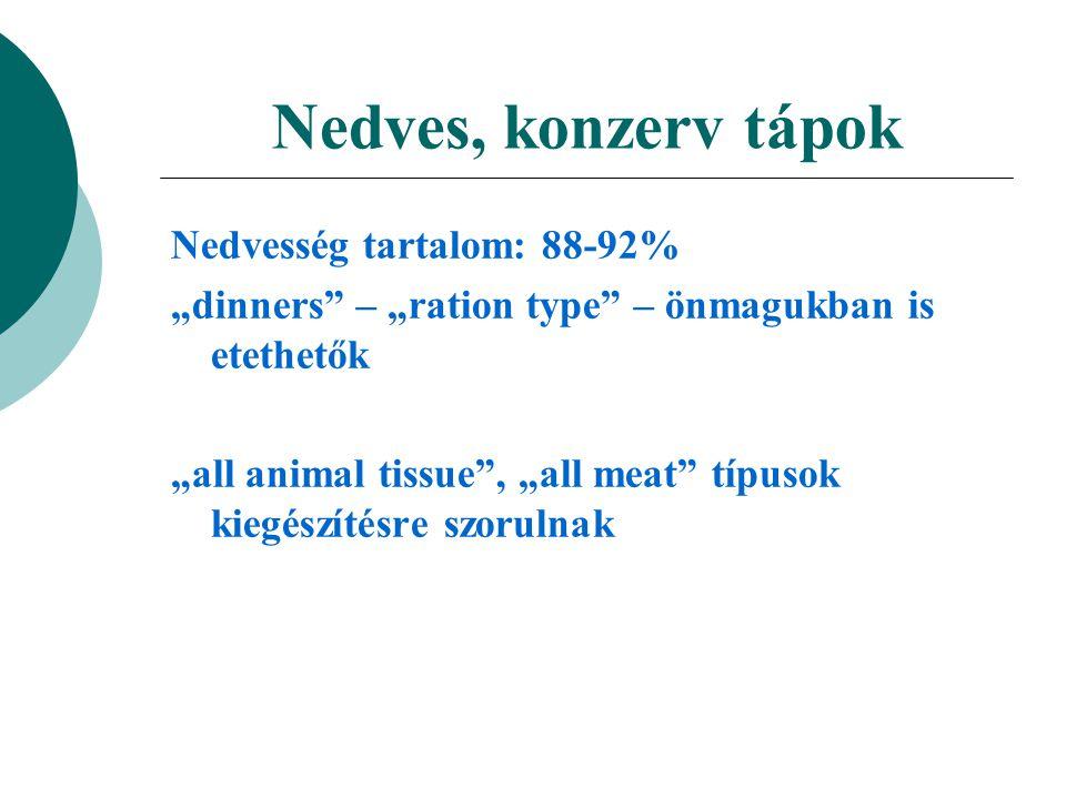"""Nedves, konzerv tápok Nedvesség tartalom: 88-92% """"dinners"""" – """"ration type"""" – önmagukban is etethetők """"all animal tissue"""", """"all meat"""" típusok kiegészít"""