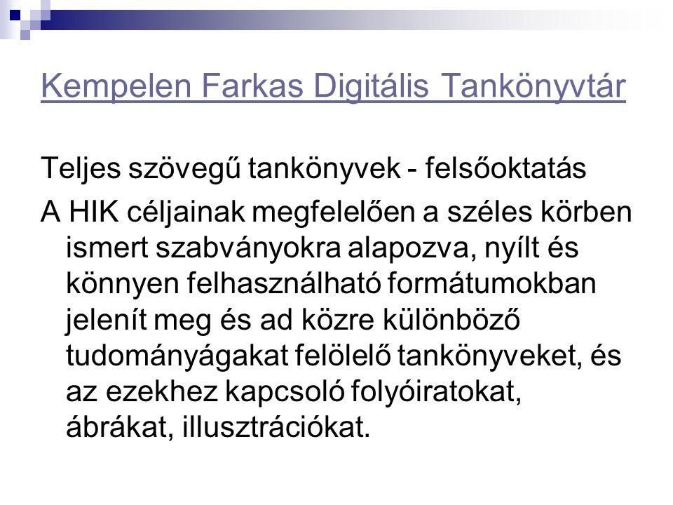 Kempelen Farkas Digitális Tankönyvtár Teljes szövegű tankönyvek - felsőoktatás A HIK céljainak megfelelően a széles körben ismert szabványokra alapozv