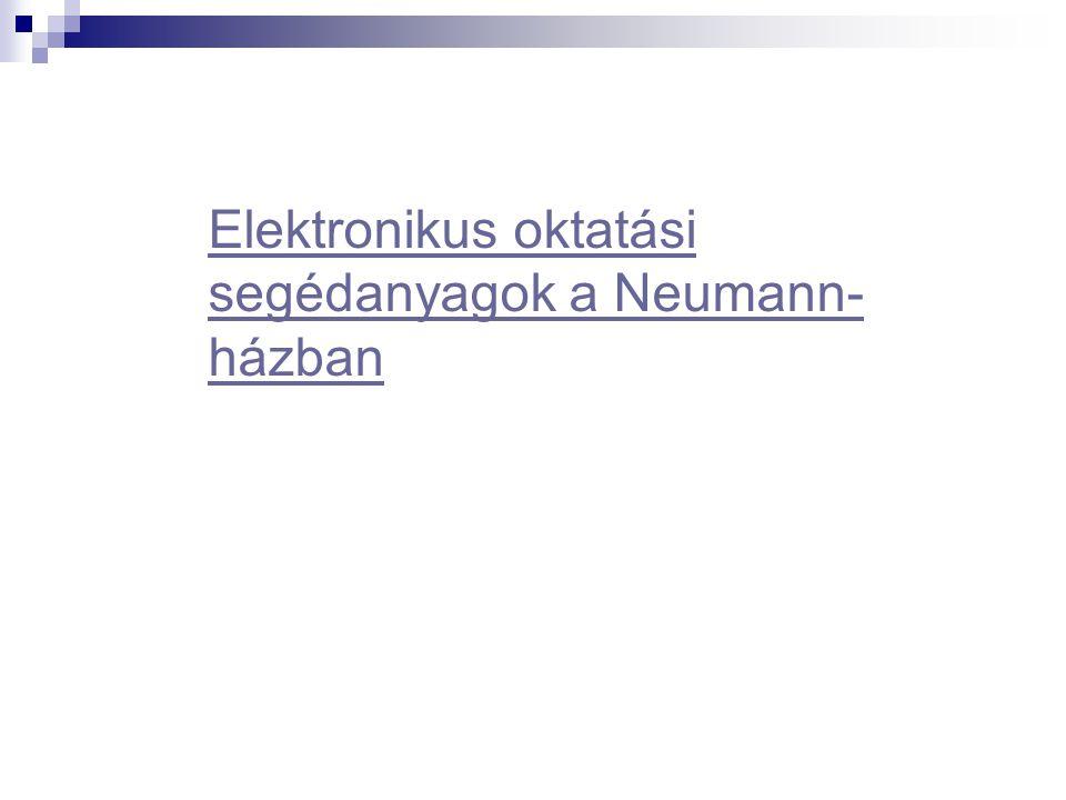 Elektronikus oktatási segédanyagok a Neumann- házban