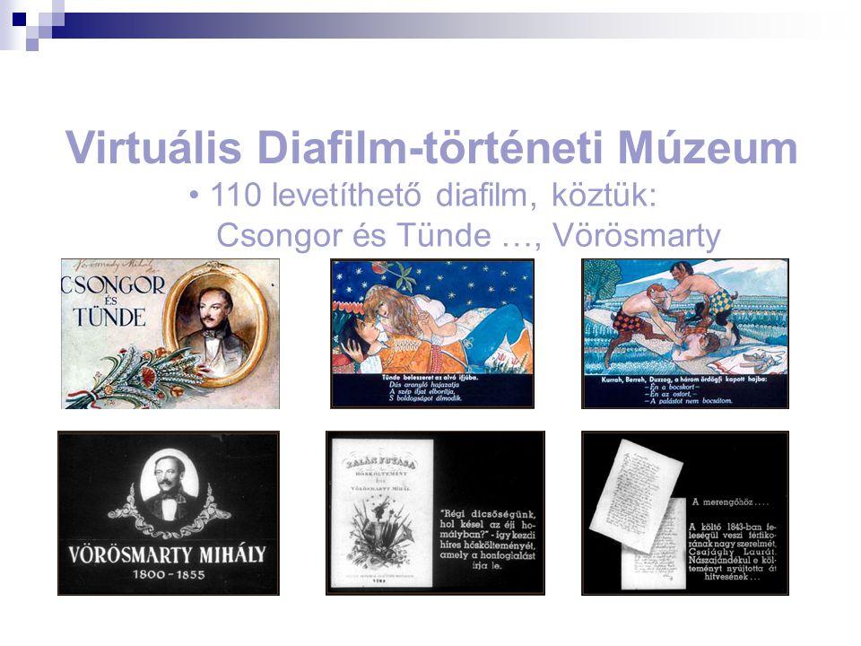 Virtuális Diafilm-történeti Múzeum 110 levetíthető diafilm, köztük: Csongor és Tünde …, Vörösmarty