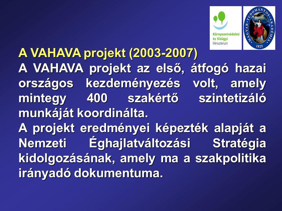 A VAHAVA projekt (2003-2007) A VAHAVA projekt az első, átfogó hazai országos kezdeményezés volt, amely mintegy 400 szakértő szintetizáló munkáját koordinálta.