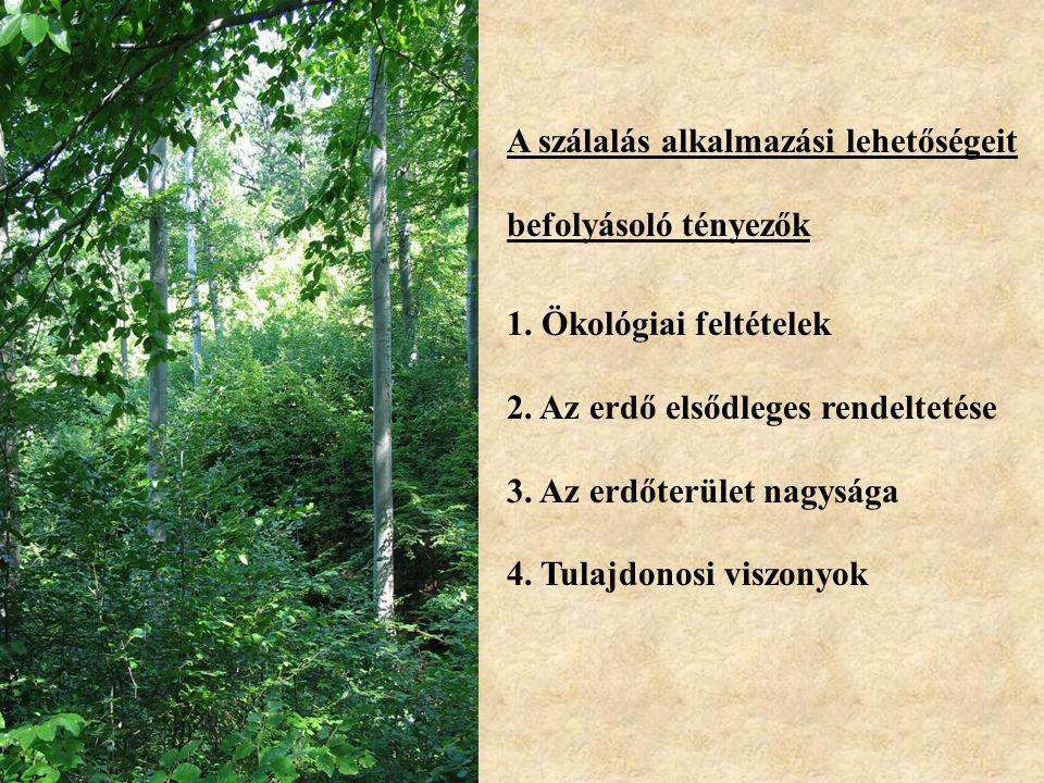 1. Ökológiai feltételek 2. Az erdő elsődleges rendeltetése 3. Az erdőterület nagysága 4. Tulajdonosi viszonyok A szálalás alkalmazási lehetőségeit bef