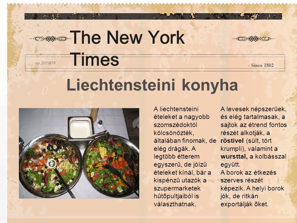 Liechtensteini konyha A liechtensteini ételeket a nagyobb szomszédoktól kölcsönözték, általában finomak, de elég drágák.