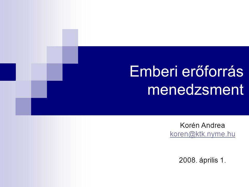 Emberi erőforrás menedzsment Korén Andrea koren@ktk.nyme.hu 2008. április 1.