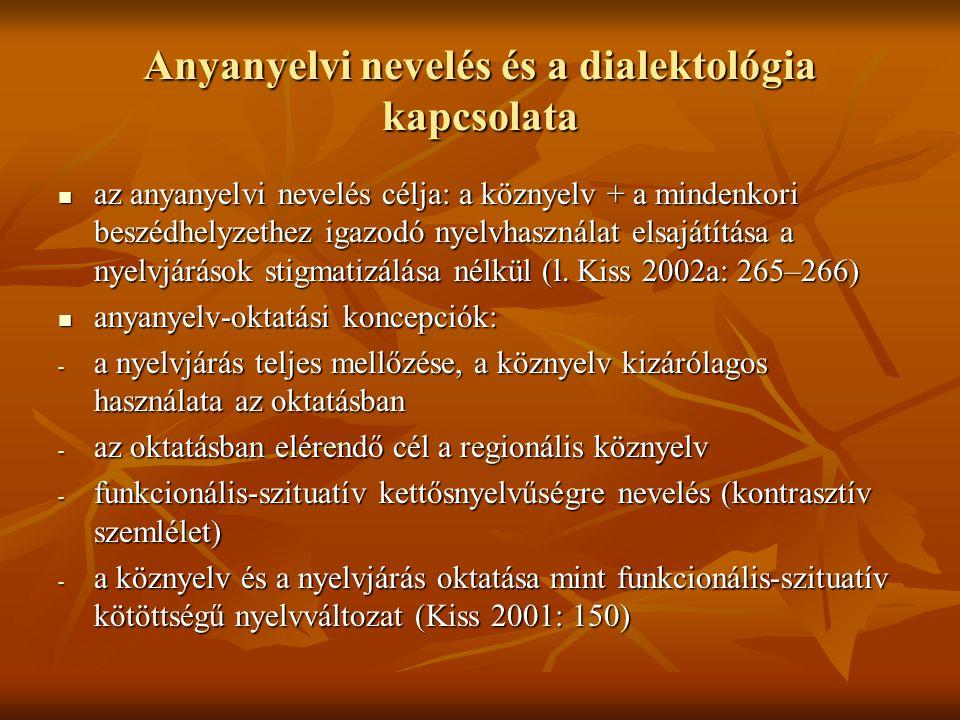 Anyanyelvi nevelés és a dialektológia kapcsolata az anyanyelvi nevelés célja: a köznyelv + a mindenkori beszédhelyzethez igazodó nyelvhasználat elsajátítása a nyelvjárások stigmatizálása nélkül (l.