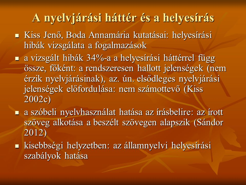 A nyelvjárási háttér és a helyesírás Kiss Jenő, Boda Annamária kutatásai: helyesírási hibák vizsgálata a fogalmazások Kiss Jenő, Boda Annamária kutatá