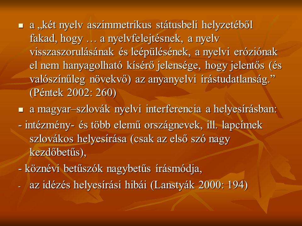 """a """"két nyelv aszimmetrikus státusbeli helyzetéből fakad, hogy … a nyelvfelejtésnek, a nyelv visszaszorulásának és leépülésének, a nyelvi eróziónak el"""