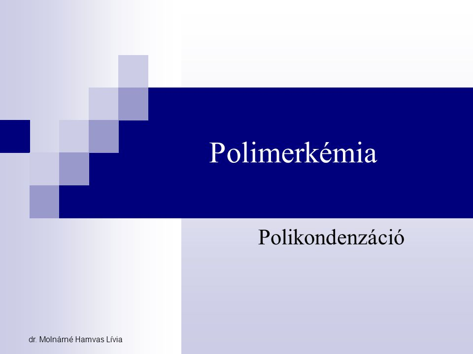 dr. Molnárné Hamvas Lívia Polimerkémia Polikondenzáció