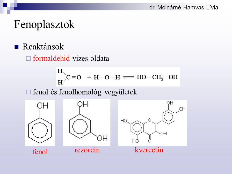 dr. Molnárné Hamvas Lívia Fenoplasztok Reaktánsok  formaldehid vizes oldata  fenol és fenolhomológ vegyületek fenol rezorcinkvercetin