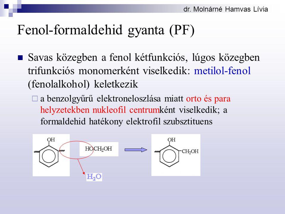 dr. Molnárné Hamvas Lívia Fenol-formaldehid gyanta (PF) Savas közegben a fenol kétfunkciós, lúgos közegben trifunkciós monomerként viselkedik: metilol