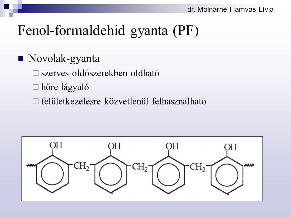 dr. Molnárné Hamvas Lívia Fenol-formaldehid gyanta (PF) Novolak-gyanta  szerves oldószerekben oldható  hőre lágyuló  felületkezelésre közvetlenül f