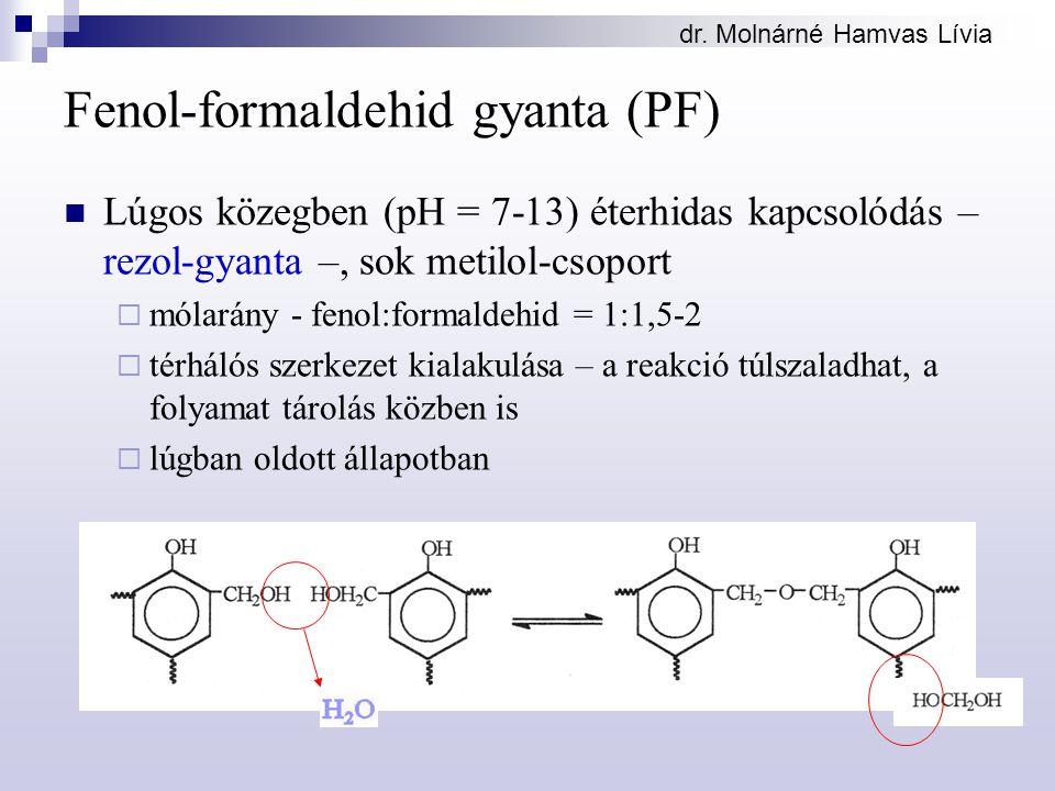 dr. Molnárné Hamvas Lívia Fenol-formaldehid gyanta (PF) Lúgos közegben (pH = 7-13) éterhidas kapcsolódás – rezol-gyanta –, sok metilol-csoport  mólar