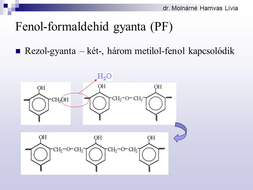 dr. Molnárné Hamvas Lívia Fenol-formaldehid gyanta (PF) Rezol-gyanta – két-, három metilol-fenol kapcsolódik