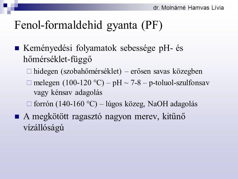 dr. Molnárné Hamvas Lívia Fenol-formaldehid gyanta (PF) Keményedési folyamatok sebessége pH- és hőmérséklet-függő  hidegen (szobahőmérséklet) – erőse