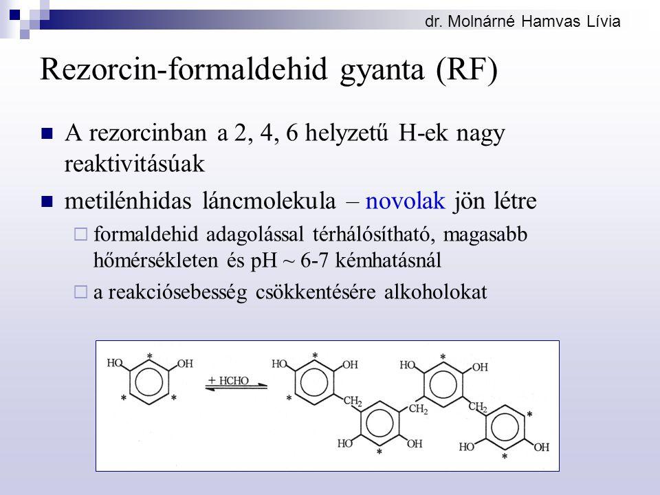 dr. Molnárné Hamvas Lívia Rezorcin-formaldehid gyanta (RF) A rezorcinban a 2, 4, 6 helyzetű H-ek nagy reaktivitásúak metilénhidas láncmolekula – novol