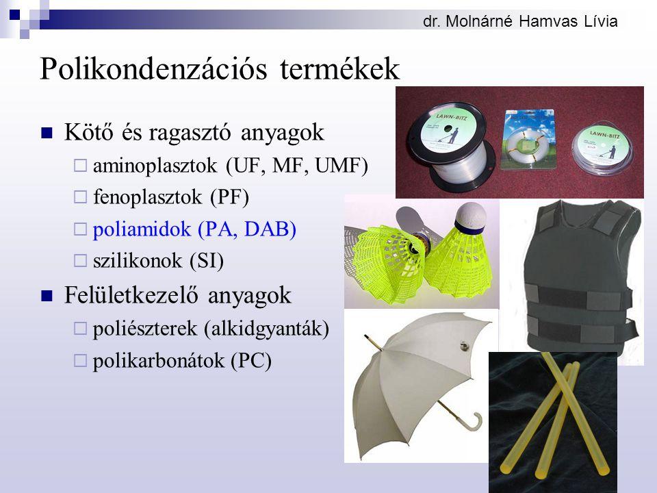 Polikondenzációs termékek Kötő és ragasztó anyagok  aminoplasztok (UF, MF, UMF)  fenoplasztok (PF)  poliamidok (PA, DAB)  szilikonok (SI) Felületkezelő anyagok  poliészterek (alkidgyanták)  polikarbonátok (PC)