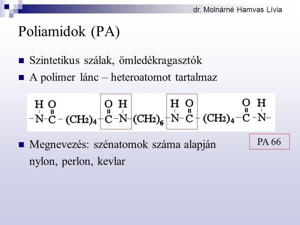 dr. Molnárné Hamvas Lívia Poliamidok (PA) Szintetikus szálak, ömledékragasztók A polimer lánc – heteroatomot tartalmaz Megnevezés: szénatomok száma al