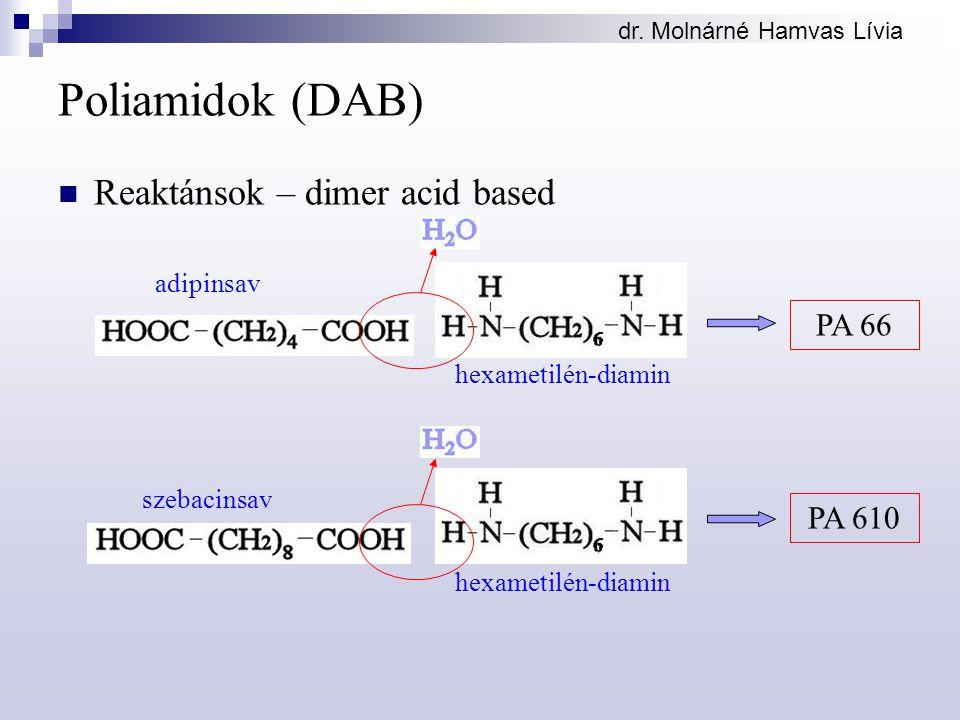 dr. Molnárné Hamvas Lívia Poliamidok (DAB) Reaktánsok – dimer acid based adipinsav hexametilén-diamin PA 66 PA 610 hexametilén-diamin szebacinsav
