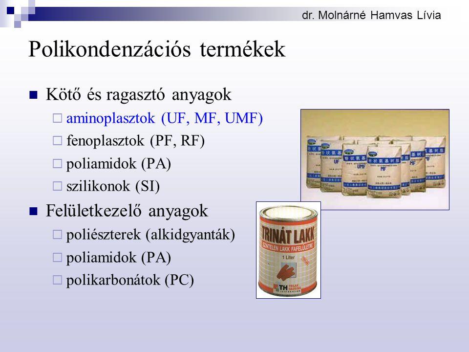 dr. Molnárné Hamvas Lívia Polikondenzációs termékek Kötő és ragasztó anyagok  aminoplasztok (UF, MF, UMF)  fenoplasztok (PF, RF)  poliamidok (PA) 