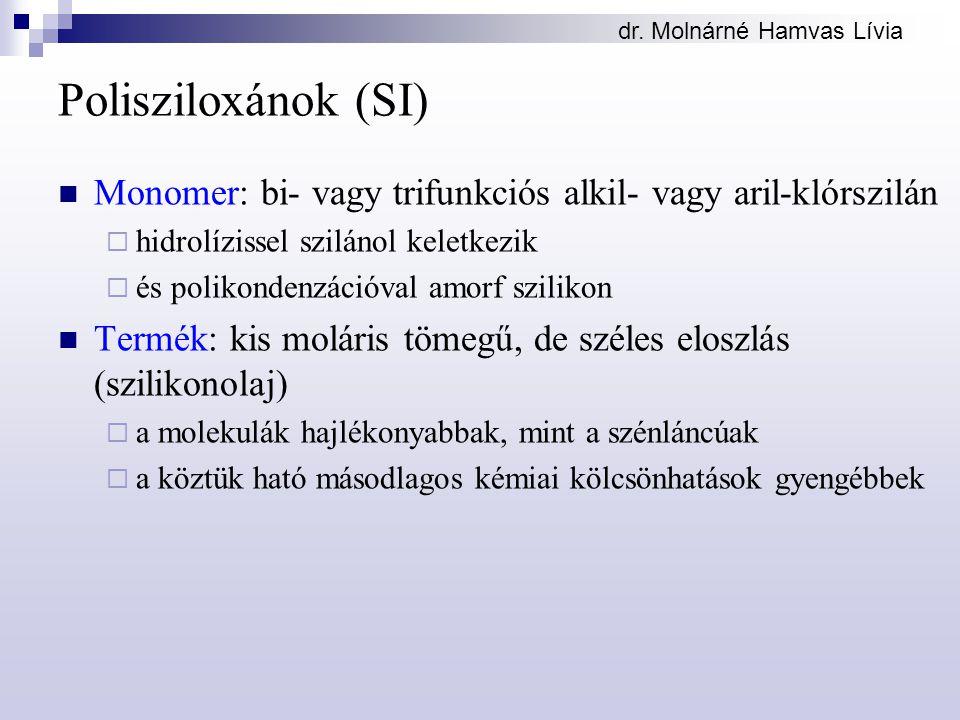 dr. Molnárné Hamvas Lívia Polisziloxánok (SI) Monomer: bi- vagy trifunkciós alkil- vagy aril-klórszilán  hidrolízissel szilánol keletkezik  és polik