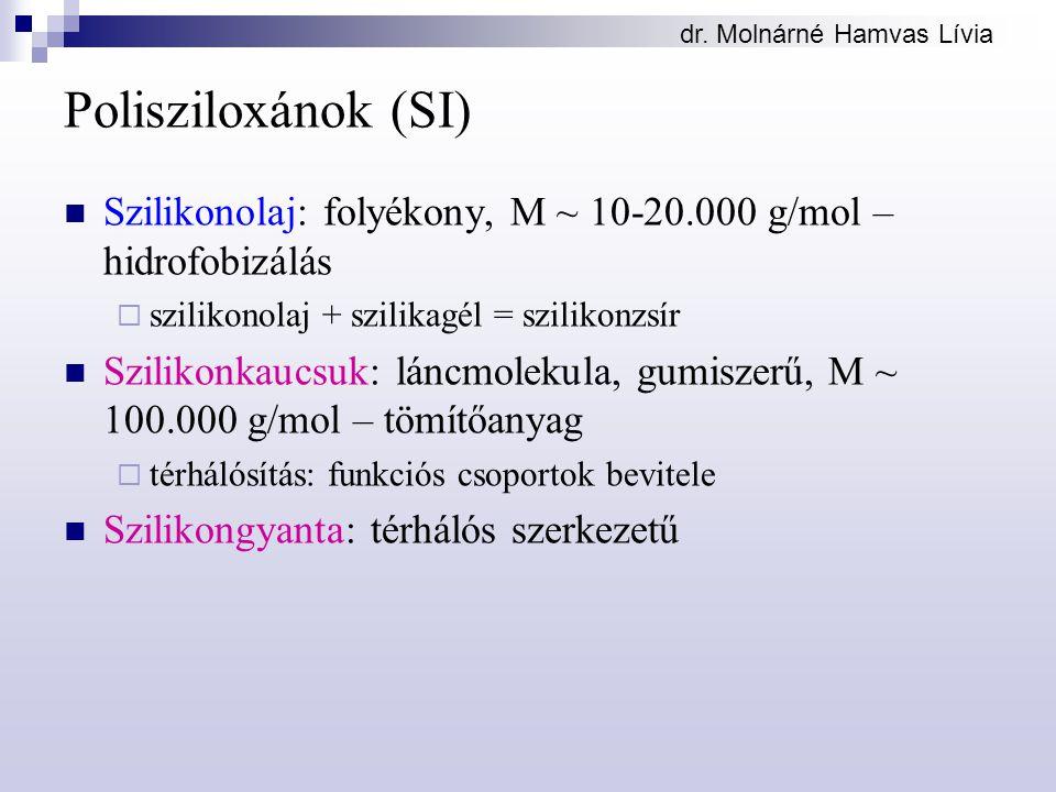 dr. Molnárné Hamvas Lívia Polisziloxánok (SI) Szilikonolaj: folyékony, M ~ 10-20.000 g/mol – hidrofobizálás  szilikonolaj + szilikagél = szilikonzsír