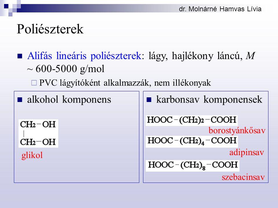 dr. Molnárné Hamvas Lívia Poliészterek alkohol komponens karbonsav komponensek glikol borostyánkősav adipinsav szebacinsav Alifás lineáris poliésztere