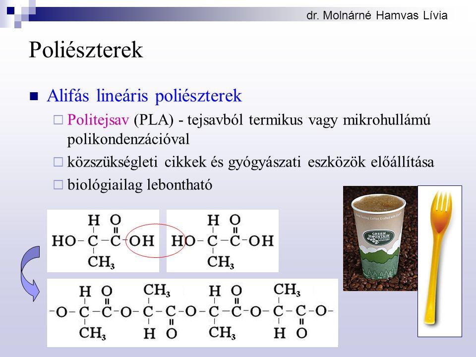 dr. Molnárné Hamvas Lívia Poliészterek Alifás lineáris poliészterek  Politejsav (PLA) - tejsavból termikus vagy mikrohullámú polikondenzációval  köz