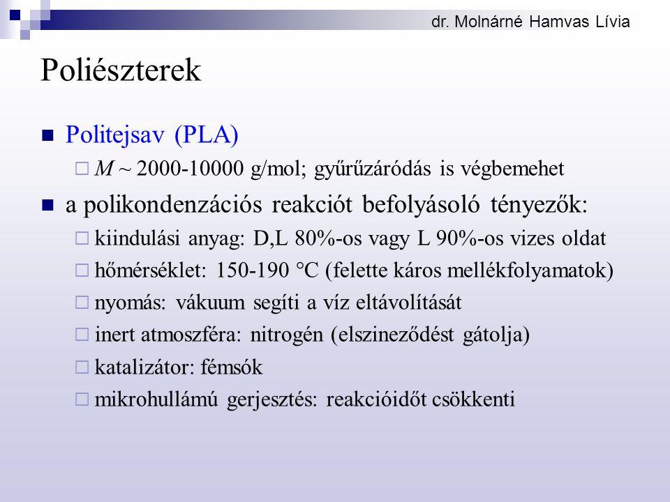 dr. Molnárné Hamvas Lívia Poliészterek Politejsav (PLA)  M ~ 2000-10000 g/mol; gyűrűzáródás is végbemehet a polikondenzációs reakciót befolyásoló tén
