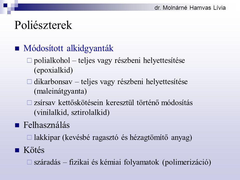 dr. Molnárné Hamvas Lívia Poliészterek Módosított alkidgyanták  polialkohol – teljes vagy részbeni helyettesítése (epoxialkid)  dikarbonsav – teljes