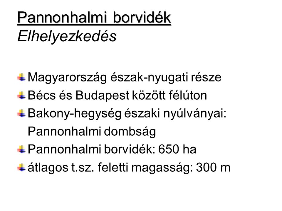 Pannonhalmi borvidék Pannonhalmi borvidék Elhelyezkedés Magyarország észak-nyugati része Bécs és Budapest között félúton Bakony-hegység északi nyúlván