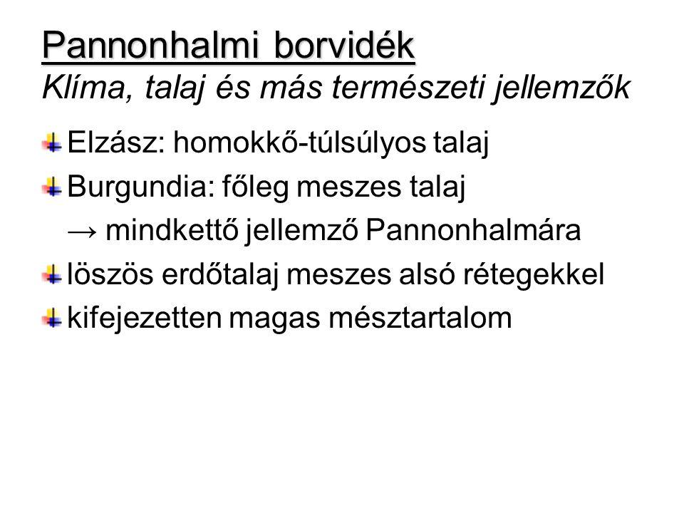 Pannonhalmi borvidék Pannonhalmi borvidék Klíma, talaj és más természeti jellemzők Elzász: homokkő-túlsúlyos talaj Burgundia: főleg meszes talaj → min