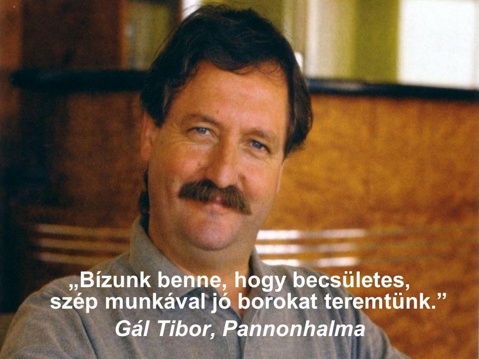 """""""Bízunk benne, hogy becsületes, szép munkával jó borokat teremtünk."""" Gál Tibor, Pannonhalma"""