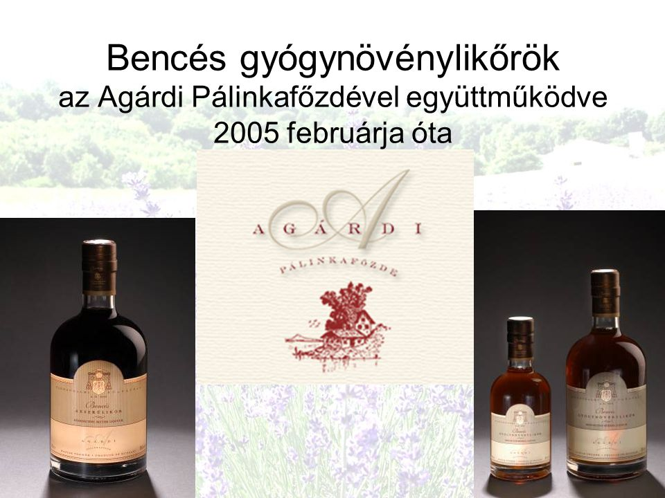 Bencés gyógynövénylikőrök az Agárdi Pálinkafőzdével együttműködve 2005 februárja óta