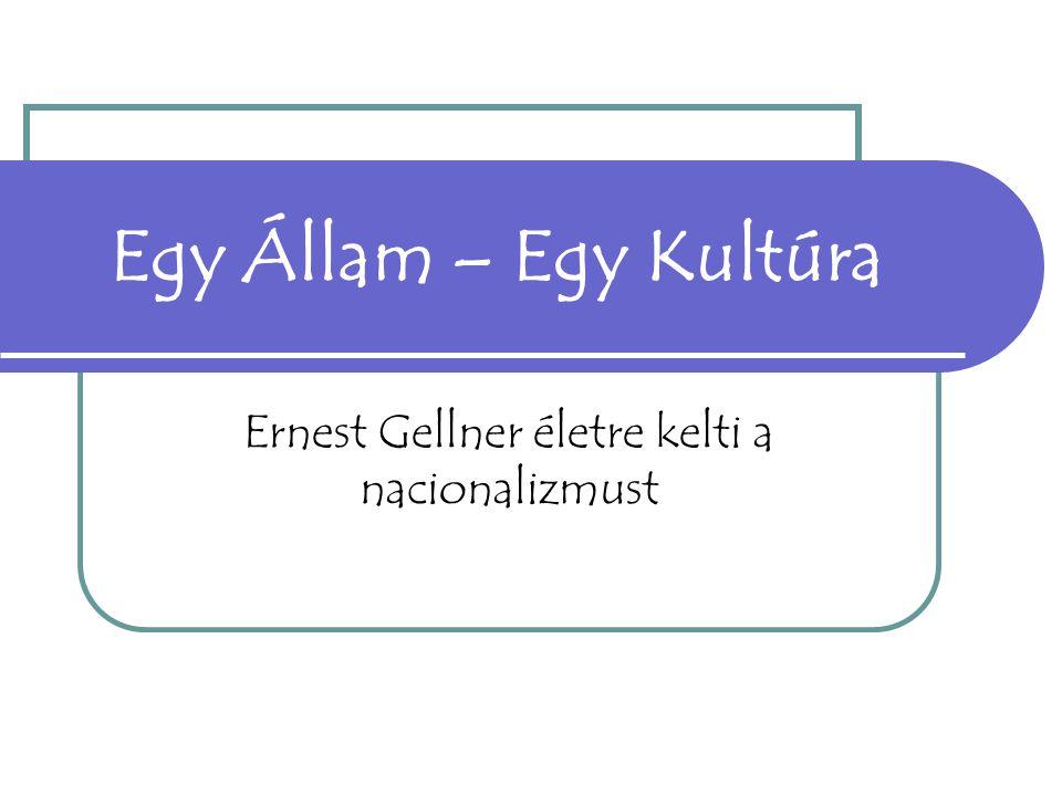 Egy Állam – Egy Kultúra Ernest Gellner életre kelti a nacionalizmust