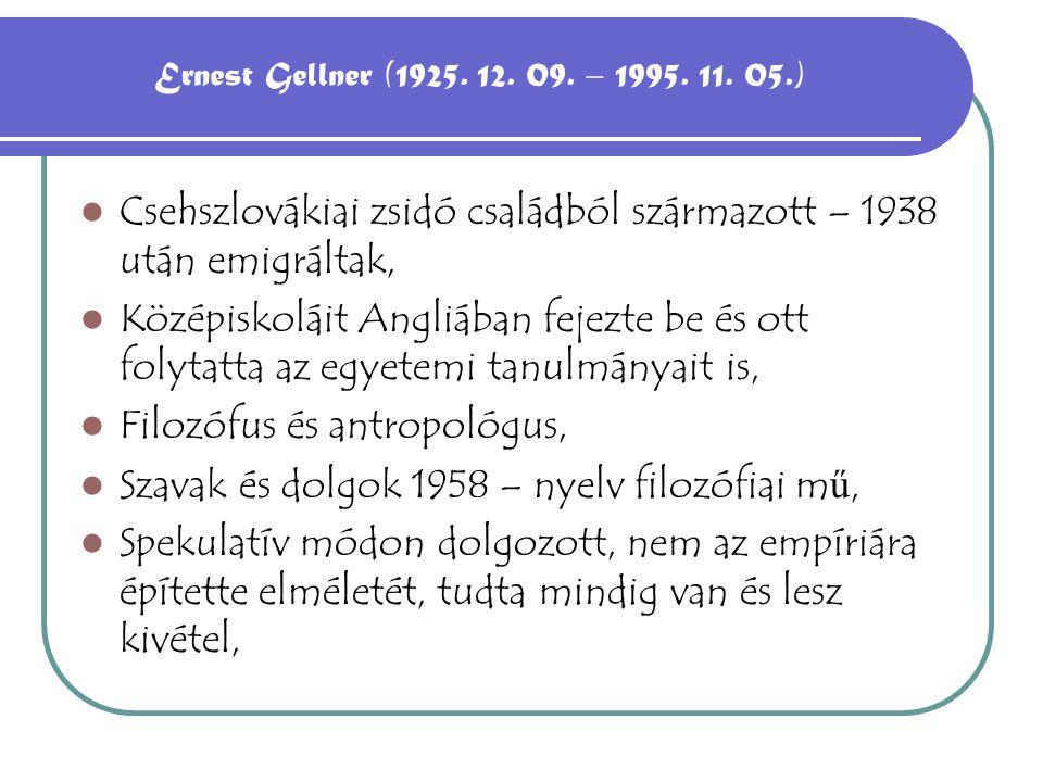 A modernista Ernest Gellner A nacionalizmus kialakulása az egyenl ő tlen modernizáció terméke – a közös nyelv mint összeköt ő kapocs A nacionalista mozgalmak hozták létre a nemzetet és nem fordítva, Az indusztrializáción belül jön létre - Kulcsfogalmai: homogenitás, Írástudás anonimitás A sztenderdizált tömeges oktatás teremti meg a nemzetet, A társadalmi fejl ő dés három szakasza Vadászó társadalmak – kevesek és a kultúra, Agrártársadalmak - írásbeliség kevesek mutatványa – nincs kulturális homogenizáció, Az iparosodott társadalmak,