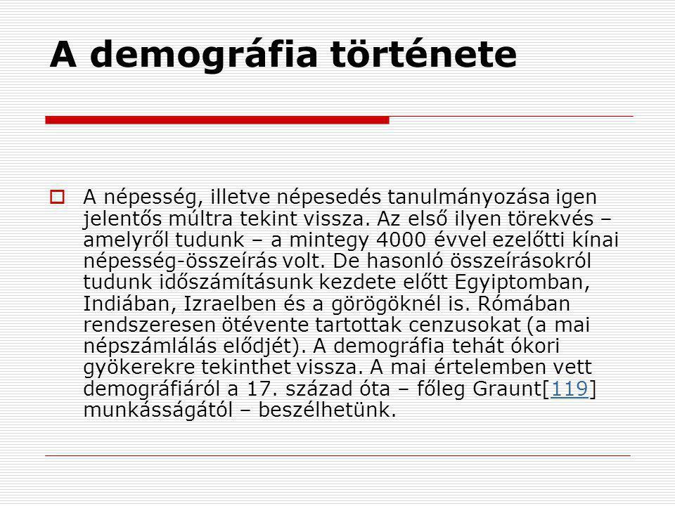  A demográfiában már a kezdetekben is több, mindinkább elhatárolódó tudományág különíthető el: a (1)népességstatisztika, a (2)népesedéselmélet és a (3)népesedéspolitika.