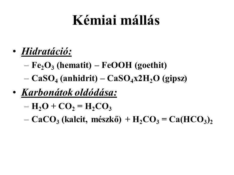 Kémiai mállás Szilikátok különböző éghajlaton és csapadékviszonyok közötti mállása: –allitos mállás (lúgos közegben, forró és nedves éghajlaton) => laterit –sziallitos mállás (gyengén savas közegben, mérsékelt, nedves éghajlat) => kaolinit; (de szárazabb éghajlat és Ca, Fe, Mg jelenlétében) => montmorillonit (bentonit) –podzolos mállás (gyengén savas közegben, hideg és nedves éghajlaton) => tiszta kvarc