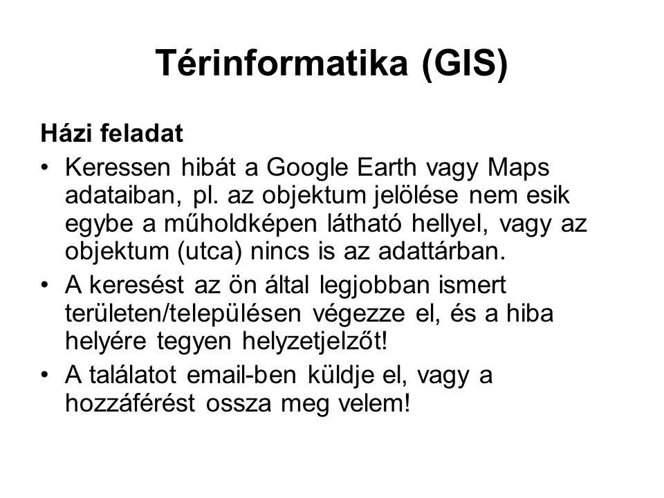 Térinformatika (GIS) Házi feladat Keressen hibát a Google Earth vagy Maps adataiban, pl. az objektum jelölése nem esik egybe a műholdképen látható hel