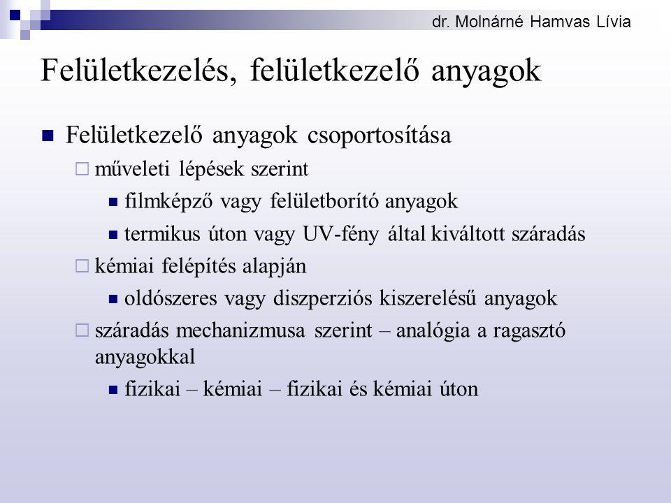 dr. Molnárné Hamvas Lívia Felületkezelés, felületkezelő anyagok Felületkezelő anyagok csoportosítása  műveleti lépések szerint filmképző vagy felület